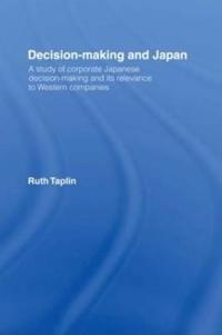 Decision-Making & Japan: A Study of Corporate Japanese Decision-Making and Its Relevance to Western Companies