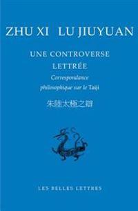 Zhu XI, Lu Jiuyuan. Une Controverse Lettree: Correspondance Philosophique Sur Le Taiji