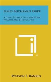 James Buchanan Duke: A Great Pattern of Hard Work, Wisdom and Benevolence