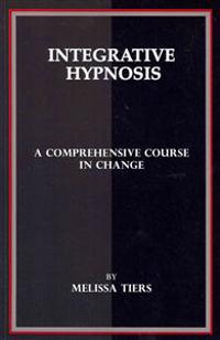 Integrative Hypnosis: A Comprehensive Course in Change