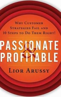 Passionate and Profitable: Why Customer Strategies Fail and Ten Steps to Do Them Right