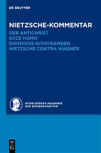 """Kommentar Zu Nietzsches """"der Antichrist,"""" """"ecce Homo,"""" """"dionysos-Dithyramben"""" Und """"nietzsche Contra Wagner"""""""