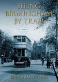Seeing Birmingham by Tram Vol 1
