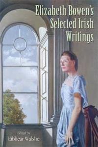 Elizabeth Bowen's Selected Irish Writings