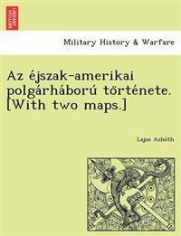 AZ E Jszak-Amerikai Polga Rha Boru to Rte Nete. [With Two Maps.]