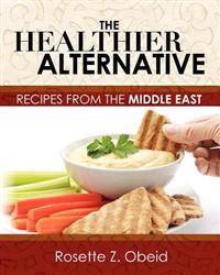 The Healthier Alternative: Recipes from the Middle East