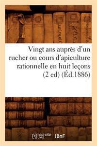 Vingt ANS Aupres d'Un Rucher Ou Cours d'Apiculture Rationnelle En Huit Lecons (2 Ed) (Ed.1886)