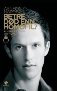 Betre død enn homofil? - Arnfinn Nordbø | Inprintwriters.org