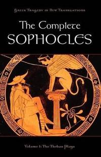 The Complete Sophocles: Volume 1