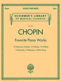 Chopin: Favorite Piano Works: 12 Nocturnes, 8 Etudes, 10 Preludes, 12 Waltzes, 16 Mazurkas, 3 Polonaises, 4 Other Pieces