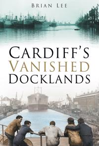 Cardiff's Vanished Docklands