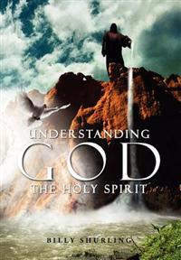 Understanding God the Holy Spirit