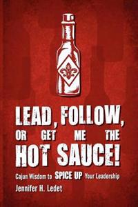 Lead, Follow, or Get Me the Hot Sauce! Cajun Wisdom to Spice Up Your Leadership