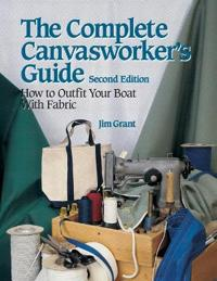 The Complete Canvasworker's Guide: How to Outfit Your Boat Using Natural or Synthetic Cloth