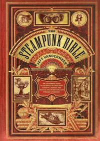 Steampunk Bible: An Illustrated Guide to Imaginary Airshipsetc.
