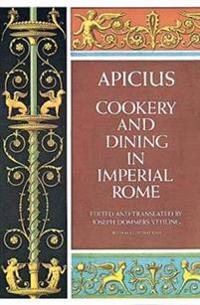 Apicius Cookery and Dining in Imperial Rome