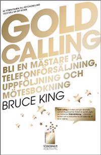 Gold Calling - Bli en mästare på telefonförsäljning, uppföljning och mötesb