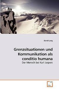 Grenzsituationen Und Kommunikation Als Conditio Humana