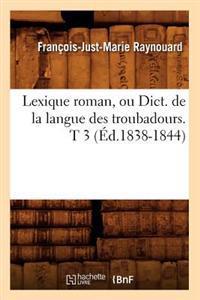 Lexique Roman, Ou Dict. de la Langue Des Troubadours. T 3 (�d.1838-1844)