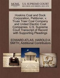 Hoskins Coal and Dock Corporation, Petitioner, V. Truax Traer Coal Company and United Electric Coal Companies. U.S. Supreme Court Transcript of Record with Supporting Pleadings