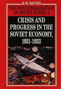 The Industrialisation of Soviet Russia Volume 4: Crisis and Progress in the Soviet Economy, 1931-1933
