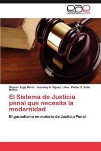 El Sistema de Justicia Penal Que Necesita La Modernidad