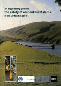 An Engineering Guide to the Safety of Embankment Dams in the United Kingdom