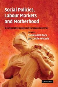 Social Policies, Labour Markets and Motherhood