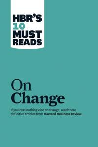"""HBR's 10 Must Reads on Change Management (Including Featured Article """"Leading Change,"""" by John P. Kotter)"""
