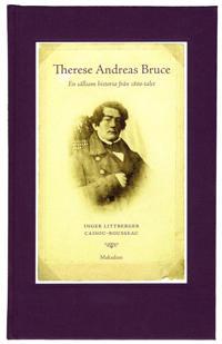 Therese Andreas Bruce : en sällsam historia från 1800-talet Levnadsberättels