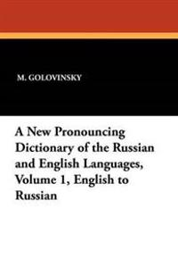 A New Pronouncing Dictionary of the Russian and English Languages, Volume 1, English to Russian