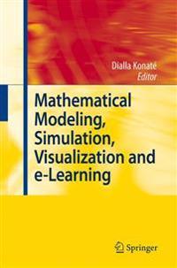 Mathematical Modeling, Simulation, Visualization and e-Learning