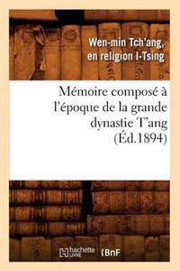 M�moire Compos�� l'�poque de la Grande Dynastie t'Ang (�d.1894)