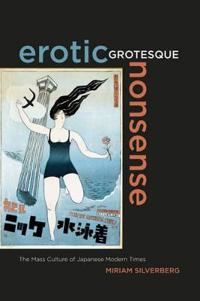 Erotic Grotesque Nonsense: The Mass Culture of Japanese Modern Times