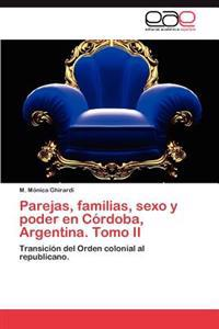 Parejas, Familias, Sexo y Poder En Cordoba, Argentina. Tomo II