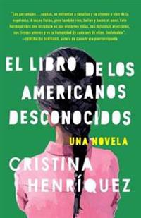 El Libro de Los Americanos Desconocidos = The Book of the Unknown Americans