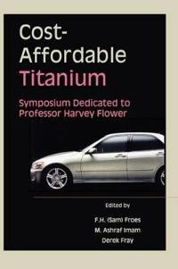 Cost-Affordable Titanium: Symposium Dedicated to Professor Harvey Flower