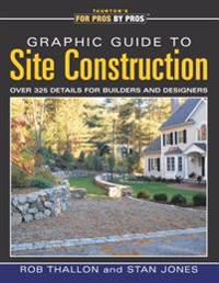 Graphic Guide to Site Construction: Over 325 Details for Builders & Designers