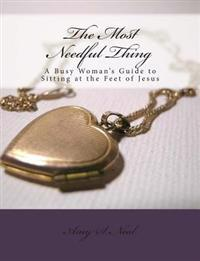 The Most Needful Thing: A Busy Woman's Guide to Sitting at the Feet of Jesus