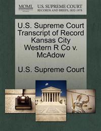 U.S. Supreme Court Transcript of Record Kansas City Western R Co V. McAdow