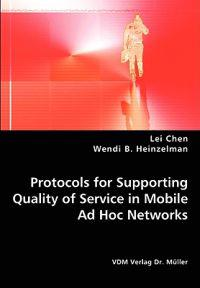 Protocols for Supporting Quality of Service in Mobile Ad Hoc Networks