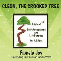 Cleon, the Crooked Tree: A Tale of Self-Acceptance and Life Purpose for All Ages