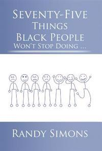 Seventy-five Things Black People Won't Stop Doing …