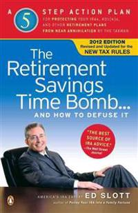 The Retirement Savings Time Bomb . . . and How to Defuse It: A Five-Step Action Plan for Protecting Your Iras, 401(k)S, and Other Retirement Plans fro