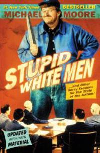 Stupid White Men: And Other Sorry Excuses for the State of the Nation!