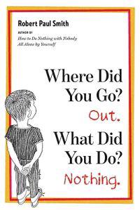 Where Did You Go? Out. What Did You Do? Nothing.