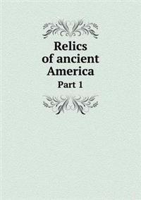 Relics of Ancient America Part 1
