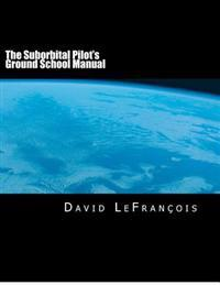 The Suborbital Pilot's Ground School Manual