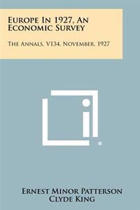 Europe in 1927, an Economic Survey: The Annals, V134, November, 1927