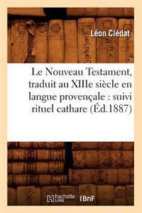 Le Nouveau Testament, Traduit Au Xiiie Siecle En Langue Provencale: Suivi Rituel Cathare (Ed.1887)